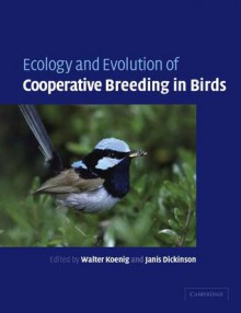 Ecology and Evolution of Cooperative Breeding in Birds - Janis L. Dickinson