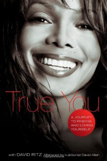 True You: A Journey to Finding and Loving Yourself - Janet Jackson,David Ritz,Karen Hunter