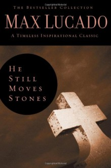 He Still Moves Stones (The Bestseller Collection) - Max Lucado