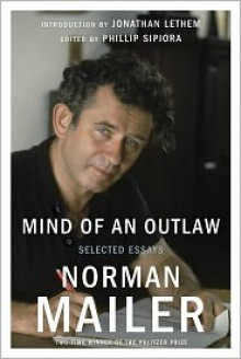 Mind of an Outlaw: Selected Essays - Norman Mailer,Phillip Sipiora,Jonathan Lethem