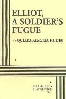 Elliot, a Soldier's Fugue - Quiara Alegría Hudes