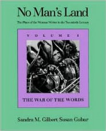 No Man's Land: The Place of the Woman Writer in the Twentieth Century, Volume 1: The War of the Words - Sandra M. Gilbert, Susan Gubar