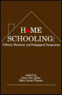 Home Schooling: Political, Historical, and Pedagogical Perspectives (Contemporary Studies in Social and Policy Issues in Education: The David C. Anchin Center Series) - Jane Van Galen, Mary Anne Pitman