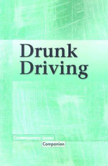 Drunk Driving (Contemporary Issues Companion) - Louise I. Gerdes