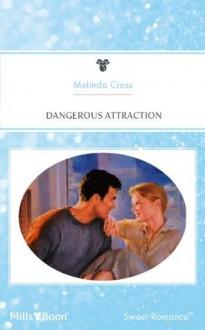 Mills & Boon : Dangerous Attraction - Melinda Cross