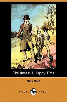Christmas: A Happy Time (Dodo Press) - Miss Mant
