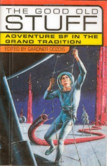 The Good Old Stuff: Adventure SF in the Grand Tradition - Gardner R. Dozois, A.E. van Vogt, Cordwainer Smith, Brian W. Aldiss, H. Beam Piper, Ursula K. Le Guin, Fritz Leiber, Roger Zelazny, James Tiptree Jr., James H. Schmitz, L. Sprague de Camp, Jack Vance, C.M. Kornbluth, Leigh Brackett, Murray Leinster, Poul Anderson, Gordon