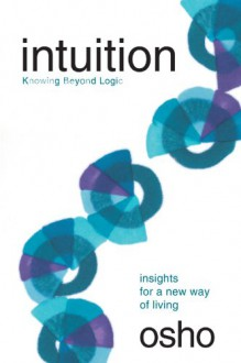 Intuition: Knowing Beyond Logic - Osho