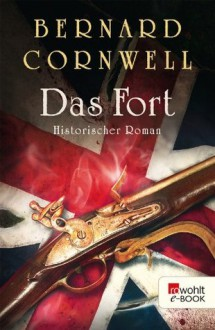 Das Fort (German Edition) - Bernard Cornwell, Dr. Fell, Karolina