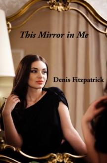 This Mirror in Me - Denis Fitzpatrick