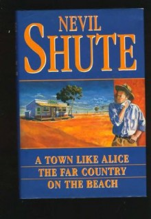 A Town Like Alice / The Far Country / On the Beach - Nevil Shute