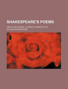 Shakespeare's Poems; Venus and Adonis, Lucrece, Sonnets - William Shakespeare