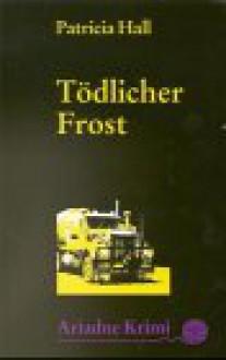 Tödlicher Frost - Patricia Hall