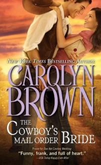 The Cowboy's Mail Order Bride (Cowboys & Brides) - Carolyn Brown