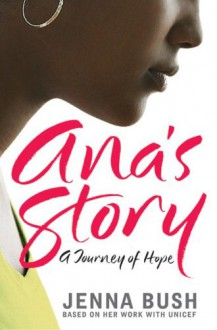 Ana's Story: A Journey of Hope - Jenna Bush