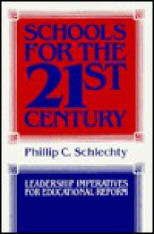 Schools for the 21st Century: Leadership Imperatives for Educational Reform - Phillip Schlechty, Bill Clinton