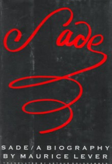 Sade: A Biography - Maurice Lever