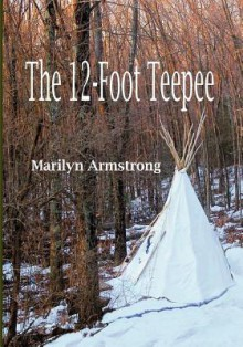 The 12-Foot Teepee: A Metaphorical Journey Up a Mountain - Marilyn Armstrong