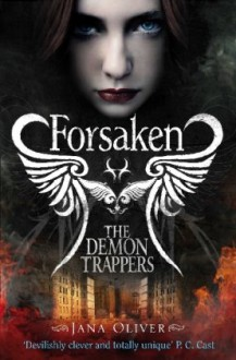 The Demon Trappers: Forsaken - Jana Oliver