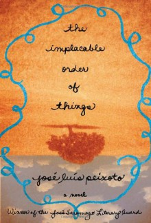 The Implacable Order of Things: A Novel - Jose Luis Peixoto