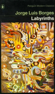 Labyrinths: Selected Stories and Other Writings - Jorge Luis Borges, Donald A. Yates, James East Yerby, André Maurois