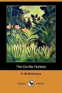 The Gorilla Hunters - R.M. Ballantyne