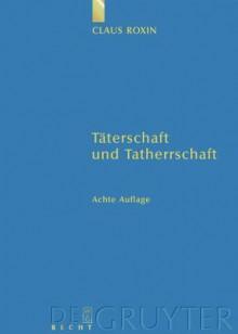 Taterschaft Und Tatherrschaft - Claus Roxin