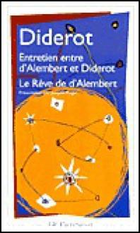 Entretien entre d'Alembert et Diderot / Le Rêve de d'Alembert / Suite de l'entretien - Denis Diderot