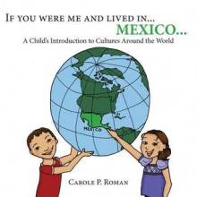 If you were me and lived in... Mexico: A Child's Introduction to Cultures Around the World: 1 - Carole P. Roman