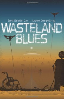 Wasteland Blues - Andrew Conry-Murray, Scott Christian Carr, Bradley Sharp