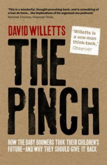 Pinch: How the Baby Boomers Took Their Children's Future - And Why They Should Give It Back - David Willetts