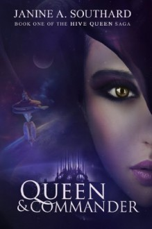Queen & Commander (The Hive Queen Saga) - Janine A. Southard