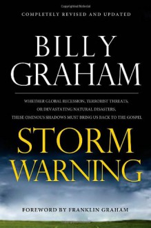 Storm Warning: Whether global recession, terrorist threats, or devastating natural disasters, these ominous shadows must bring us back to the Gospel. - Billy Graham