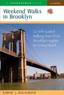Weekend Walks in Brooklyn: 22 Self-Guided Walking Tours from Brooklyn Heights to Coney Island - Robert Regalbuto