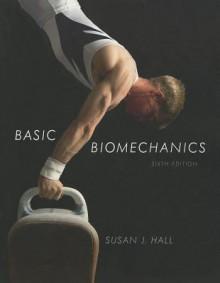 Basic Biomechanics - Susan Hall