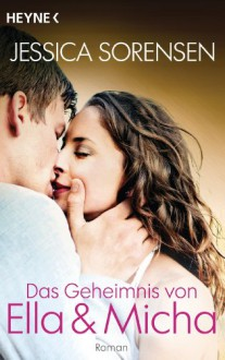 Das Geheimnis von Ella und Micha: Ella und Micha 1 - Roman - Jessica Sorensen, Sabine Schilasky