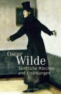 Sämtliche Märchen und Erzählungen - Oscar Wilde