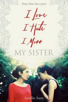 I Love I Hate I Miss My Sister - Amélie Sarn, Y. Maudet
