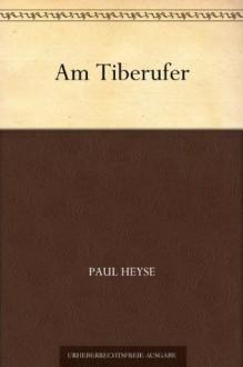 Am Tiberufer (German Edition) - Paul von Heyse