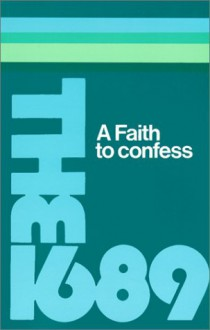A Faith to Confess: The Baptist Confession of Faith of 1689 - Anonymous, S.M. Houghton, Carey Publications Ltd