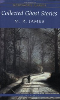 Ghost Stories (Wordsworth Classics) - M. R. James