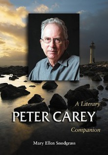 Peter Carey: A Literary Companion - Mary Snodgrass