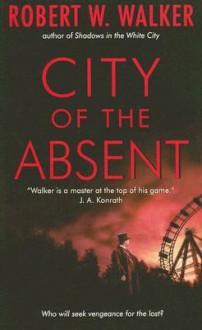 City of the Absent - Robert W. Walker