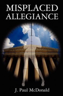 Misplaced Allegiance - Mary Ann McDonald, Mary V. McDonald