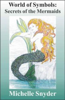 World of Symbols: Secrets of the Mermaids - Michelle Snyder