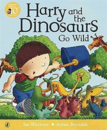 Harry And The Dinosaurs Go Wild - Ian Whybrow, Adrian Reynolds