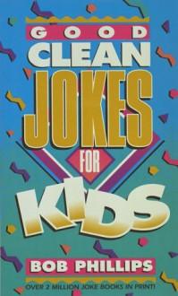 Good Clean Jokes for Kids - Bob Phillips