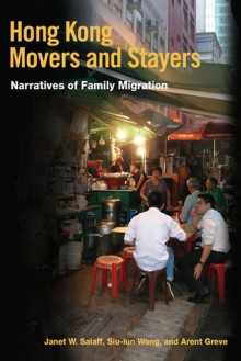 Hong Kong Movers and Stayers: Narratives of Family Migration - Janet W. Salaff, Siu-lun Wong, Arent Greve