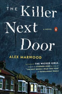 The Killer Next Door: A Novel - Alex Marwood