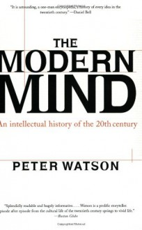 The Modern Mind: An Intellectual History of the 20th Century - Peter Watson
